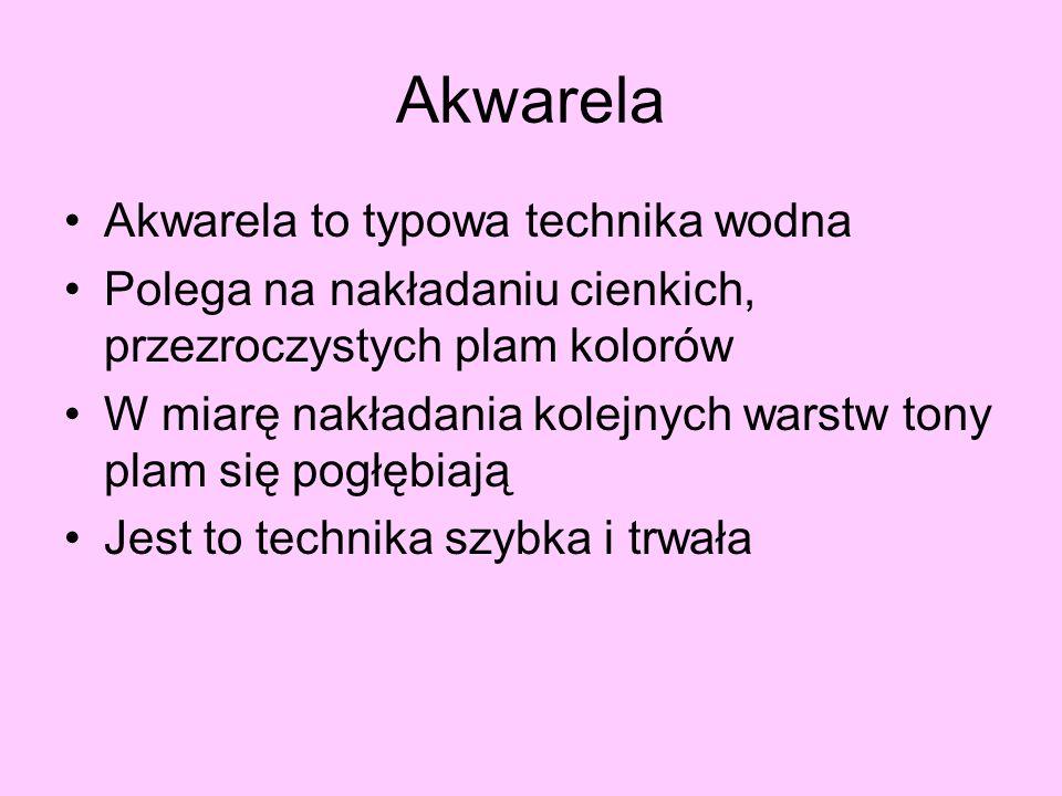 Akwarela Akwarela to typowa technika wodna Polega na nakładaniu cienkich, przezroczystych plam kolorów W miarę nakładania kolejnych warstw tony plam s