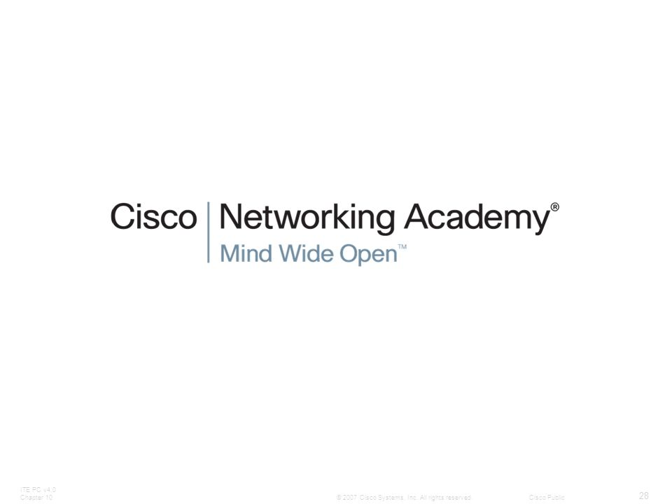 ITE PC v4.0 Chapter 10 28 © 2007 Cisco Systems, Inc. All rights reserved.Cisco Public