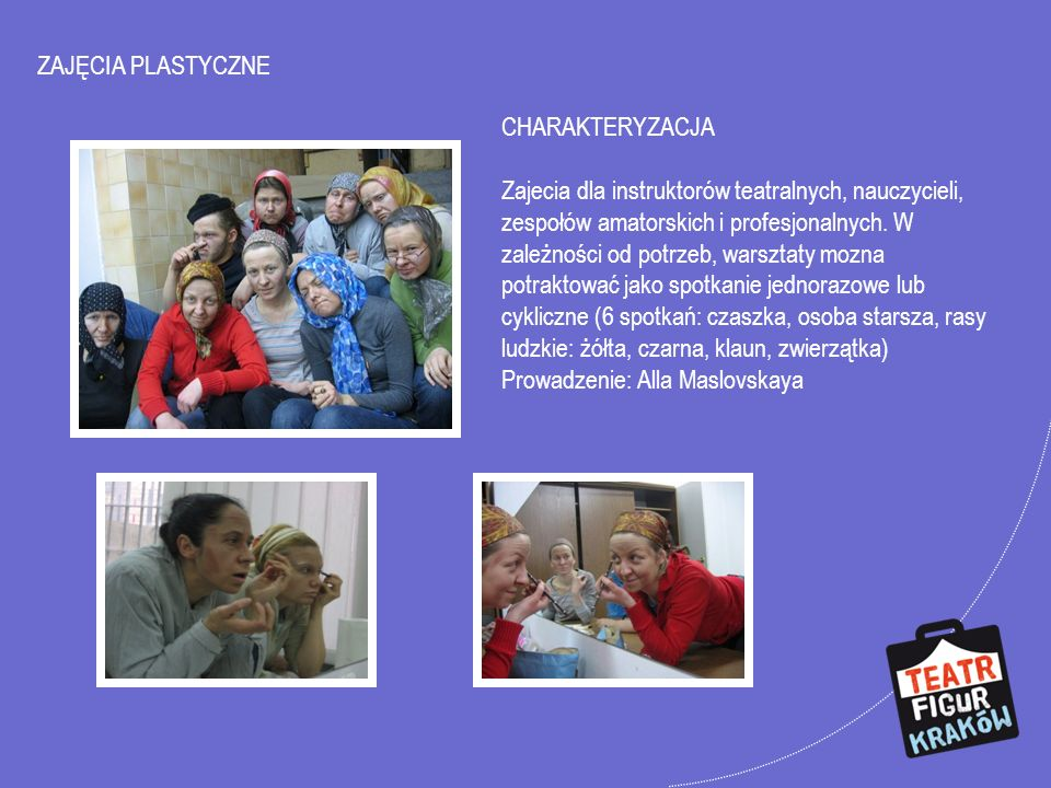 ZAJĘCIA PLASTYCZNE CHARAKTERYZACJA Zajecia dla instruktorów teatralnych, nauczycieli, zespołów amatorskich i profesjonalnych. W zależności od potrzeb,