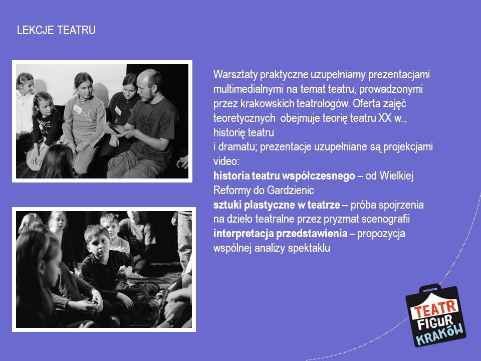 LEKCJE TEATRU Warsztaty praktyczne uzupełniamy prezentacjami multimedialnymi na temat teatru, prowadzonymi przez krakowskich teatrologów. Oferta zajęć