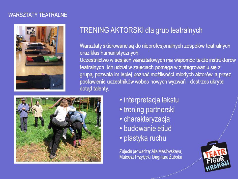 WARSZTATY TEATRALNE TRENING AKTORSKI dla grup teatralnych Warsztaty skierowane są do nieprofesjonalnych zespołów teatralnych oraz klas humanistycznych