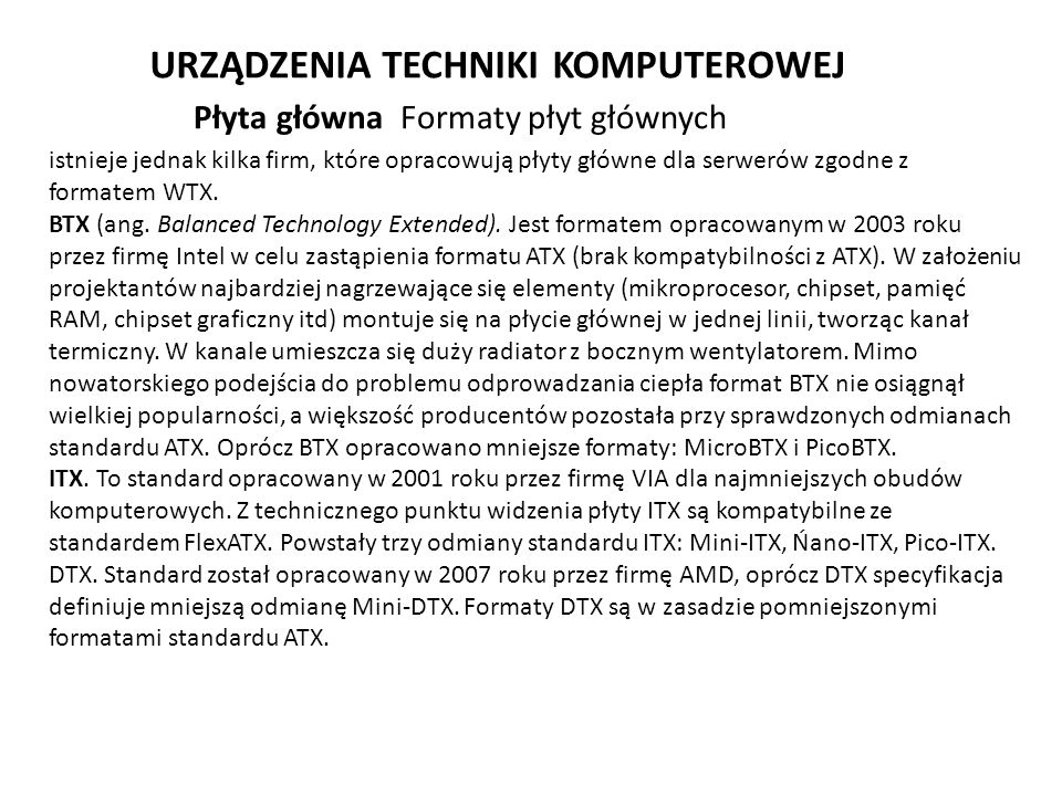 URZĄDZENIA TECHNIKI KOMPUTEROWEJ istnieje jednak kilka firm, które opracowują płyty główne dla serwerów zgodne z formatem WTX. BTX (ang. Balanced Tech