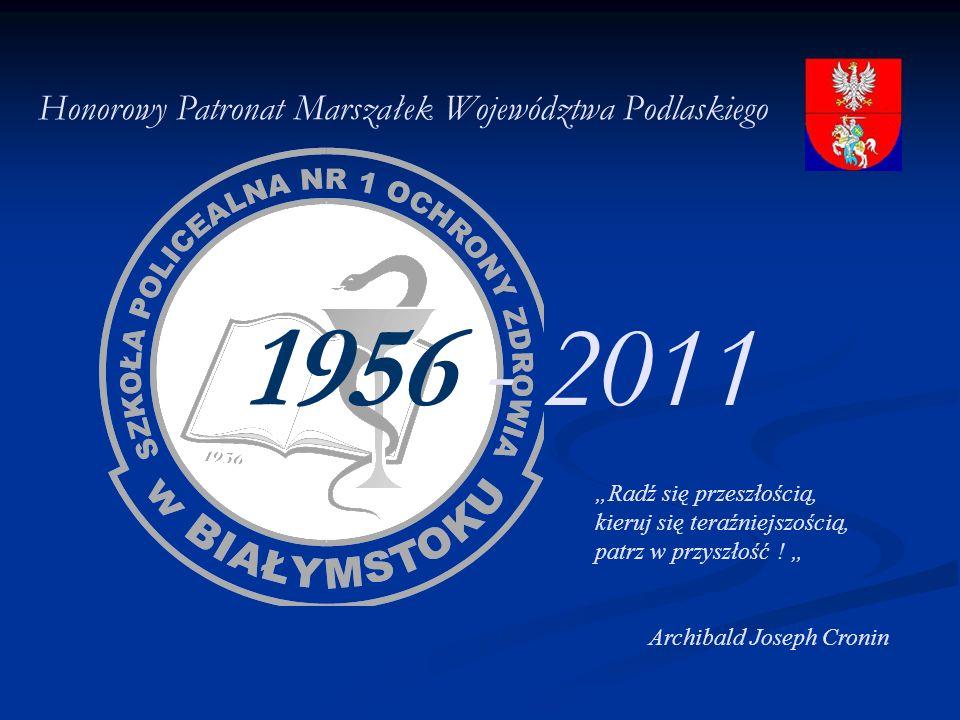 1956 - 2011 Honorowy Patronat Marszałek Województwa Podlaskiego Radź się przeszłością, kieruj się teraźniejszością, patrz w przyszłość ! Archibald Jos
