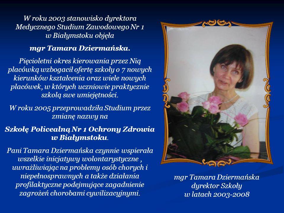 W roku 2003 stanowisko dyrektora Medycznego Studium Zawodowego Nr 1 w Białymstoku objęła mgr Tamara Dziermańska. Pięcioletni okres kierowania przez Ni