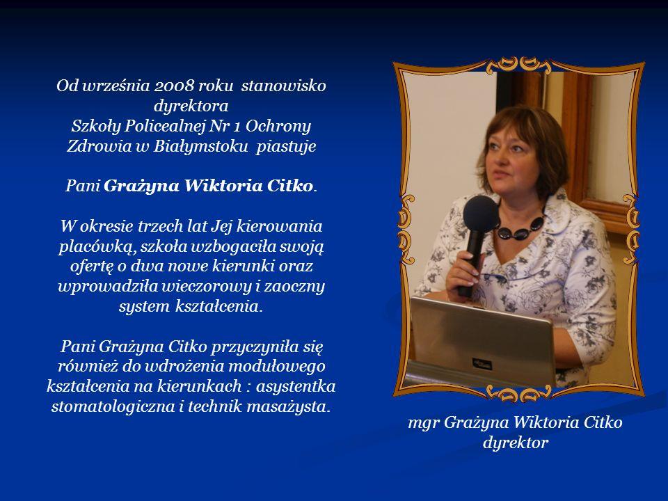 Od września 2008 roku stanowisko dyrektora Szkoły Policealnej Nr 1 Ochrony Zdrowia w Białymstoku piastuje Pani Grażyna Wiktoria Citko. W okresie trzec