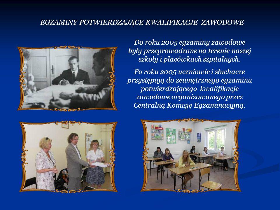 Do roku 2005 egzaminy zawodowe były przeprowadzane na terenie naszej szkoły i placówkach szpitalnych. Po roku 2005 uczniowie i słuchacze przystępują d