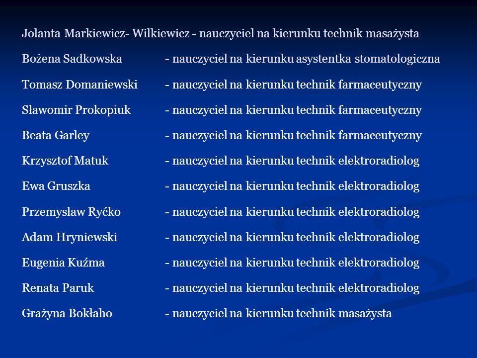 Jolanta Markiewicz- Wilkiewicz - nauczyciel na kierunku technik masażysta Bożena Sadkowska- nauczyciel na kierunku asystentka stomatologiczna Tomasz D