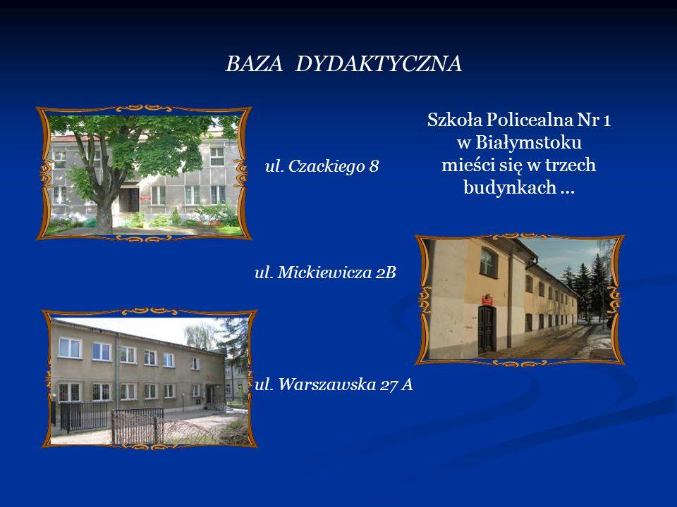 BAZA DYDAKTYCZNA ul. Czackiego 8 ul. Mickiewicza 2B ul. Warszawska 27 A Szkoła Policealna Nr 1 w Białymstoku mieści się w trzech budynkach …