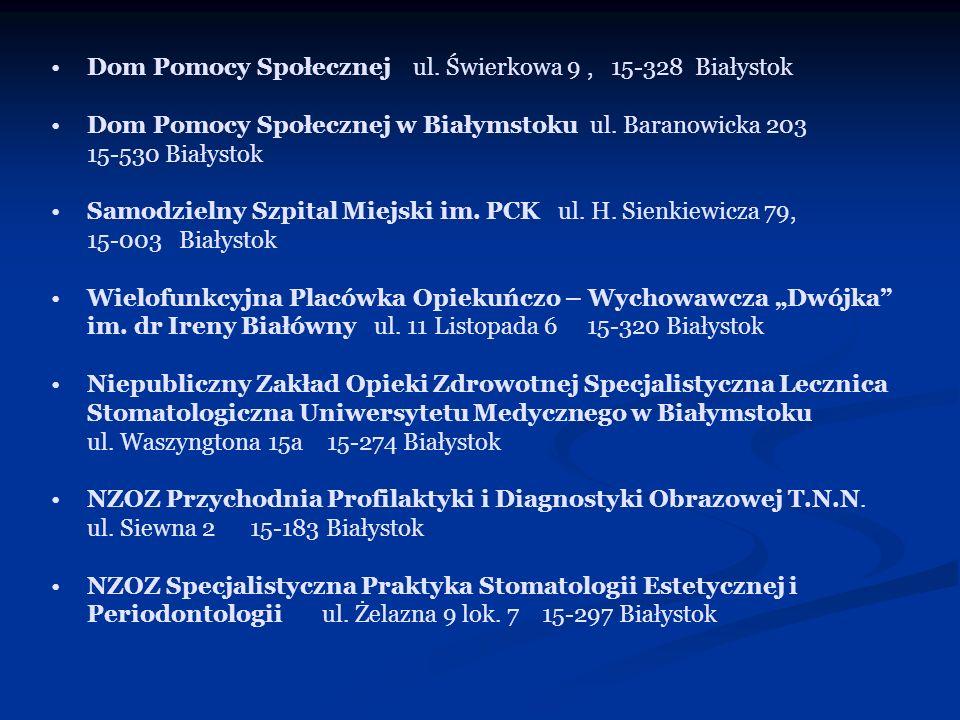 Dom Pomocy Społecznej ul. Świerkowa 9, 15-328 Białystok Dom Pomocy Społecznej w Białymstoku ul. Baranowicka 203 15-530 Białystok Samodzielny Szpital M