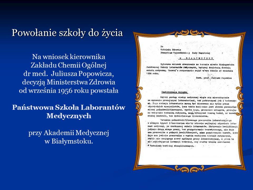 Powołanie szkoły do życia Na wniosek kierownika Zakładu Chemii Ogólnej dr med. Juliusza Popowicza, decyzją Ministerstwa Zdrowia od września 1956 roku