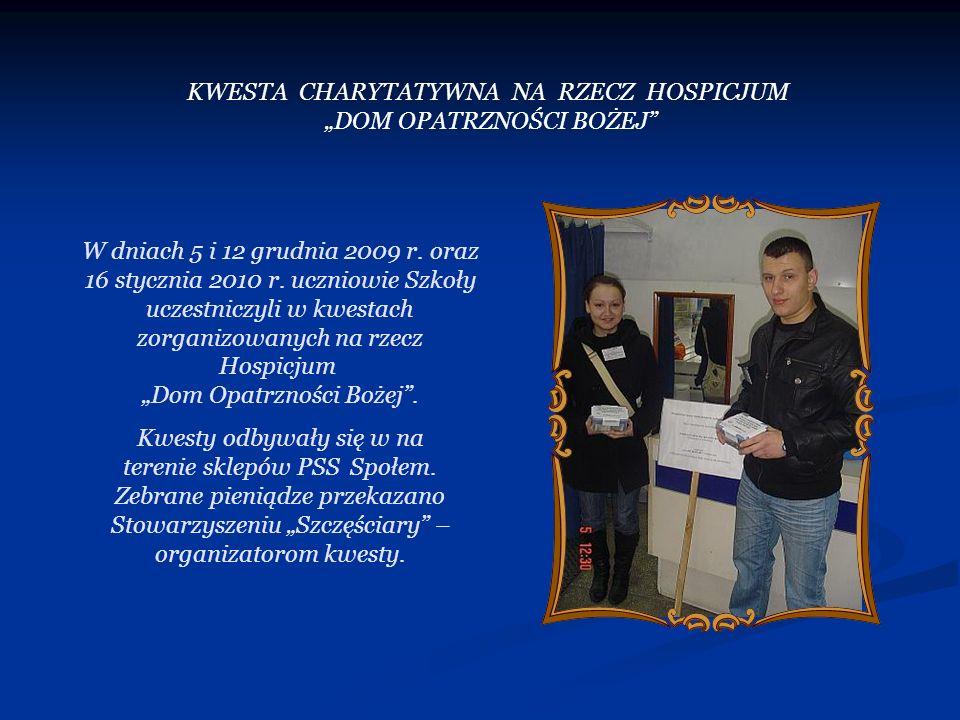 W dniach 5 i 12 grudnia 2009 r. oraz 16 stycznia 2010 r. uczniowie Szkoły uczestniczyli w kwestach zorganizowanych na rzecz Hospicjum Dom Opatrzności