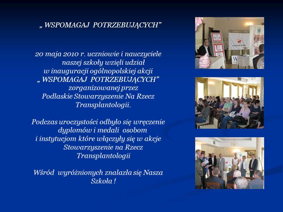 20 maja 2010 r. uczniowie i nauczyciele naszej szkoły wzięli udział w inauguracji ogólnopolskiej akcji WSPOMAGAJ POTRZEBUJĄCYCH zorganizowanej przez P