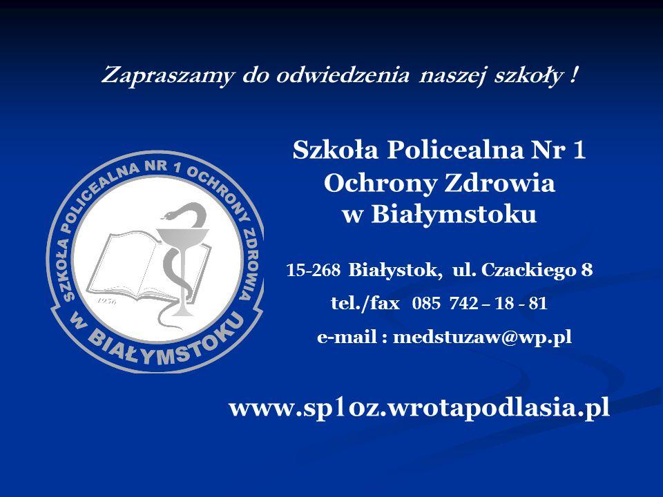 Szkoła Policealna Nr 1 Ochrony Zdrowia w Białymstoku 15-268 Białystok, ul. Czackiego 8 tel./fax 085 742 – 18 - 81 e-mail : medstuzaw@wp.pl Zapraszamy