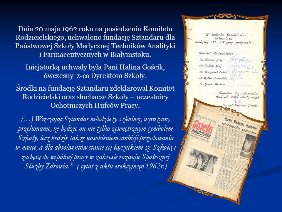 Dnia 20 maja 1962 roku na posiedzeniu Komitetu Rodzicielskiego, uchwalono fundację Sztandaru dla Państwowej Szkoły Medycznej Techników Analityki i Far