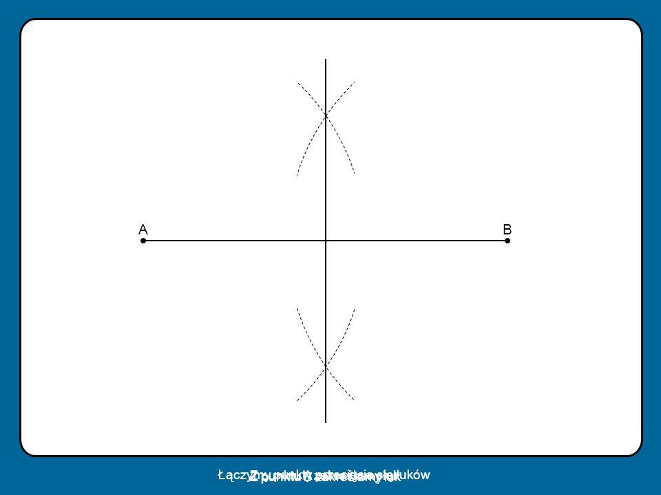 B A Z punktu A zakreślamy łuk Z punktu B zakreślamy łuk Łączymy punkty przecięcia się łuków