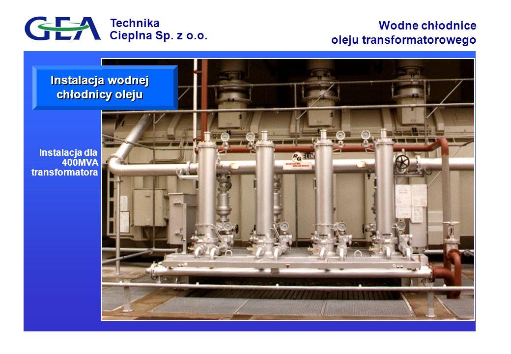 Technika Cieplna Sp. z o.o. Wodne chłodnice oleju transformatorowego Instalacja wodnej chłodnicy oleju Instalacja dla 400MVA transformatora