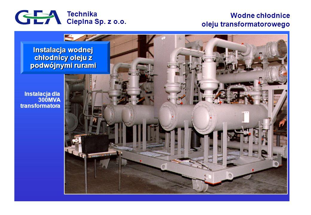 Technika Cieplna Sp. z o.o. Wodne chłodnice oleju transformatorowego Instalacja dla 300MVA transformatora Instalacja wodnej chłodnicy oleju z podwójny