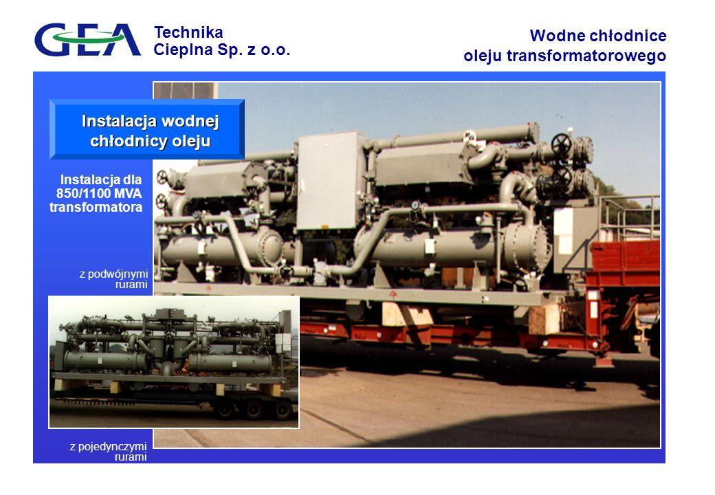 Technika Cieplna Sp. z o.o. Wodne chłodnice oleju transformatorowego Instalacja dla 850/1100 MVA transformatora z pojedynczymi rurami z podwójnymi rur