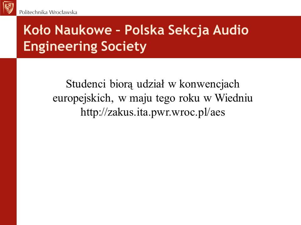 Koło Naukowe – Polska Sekcja Audio Engineering Society Studenci biorą udział w konwencjach europejskich, w maju tego roku w Wiedniu http://zakus.ita.p
