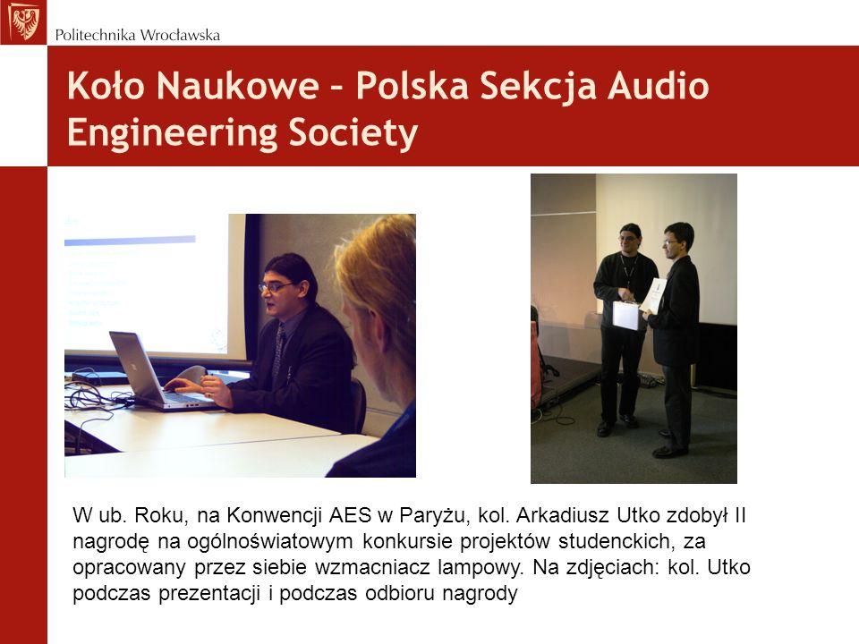 Koło Naukowe – Polska Sekcja Audio Engineering Society W ub. Roku, na Konwencji AES w Paryżu, kol. Arkadiusz Utko zdobył II nagrodę na ogólnoświatowym