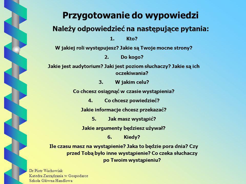 Dr Piotr Wachowiak Katedra Zarządzania w Gospodarce Szkoła Główna Handlowa Przygotowanie do wypowiedzi Należy odpowiedzieć na następujące pytania: 1.Kto.