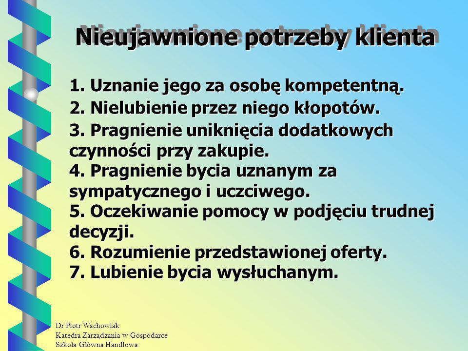 Dr Piotr Wachowiak Katedra Zarządzania w Gospodarce Szkoła Główna Handlowa Nieujawnione potrzeby klienta 1.