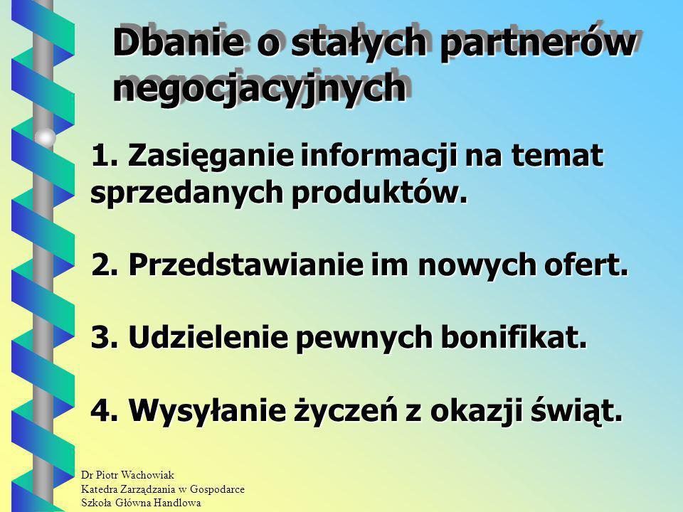 Dr Piotr Wachowiak Katedra Zarządzania w Gospodarce Szkoła Główna Handlowa Dbanie o stałych partnerów negocjacyjnych 1.