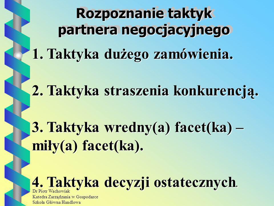 Dr Piotr Wachowiak Katedra Zarządzania w Gospodarce Szkoła Główna Handlowa Rozpoznanie taktyk partnera negocjacyjnego 1.