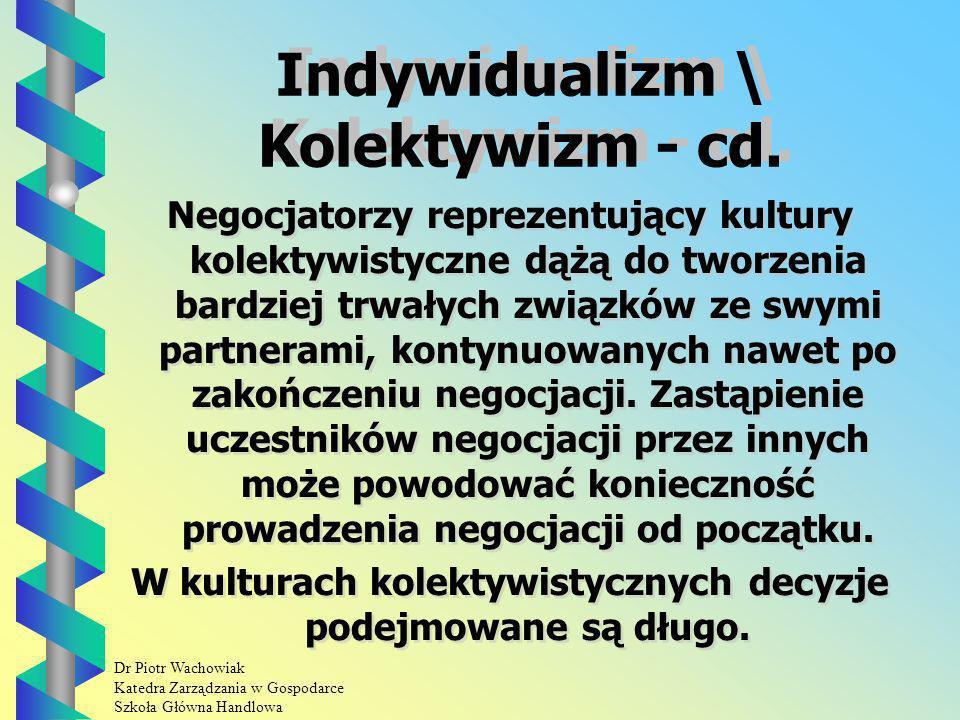 Dr Piotr Wachowiak Katedra Zarządzania w Gospodarce Szkoła Główna Handlowa Indywidualizm \ Kolektywizm - cd.