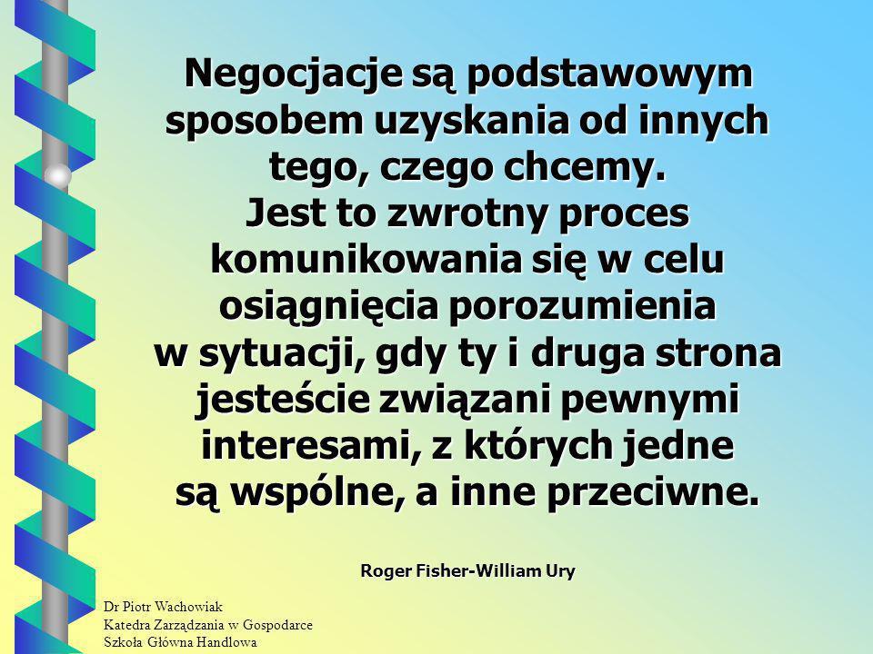 Dr Piotr Wachowiak Katedra Zarządzania w Gospodarce Szkoła Główna Handlowa Negocjacje są podstawowym sposobem uzyskania od innych tego, czego chcemy.