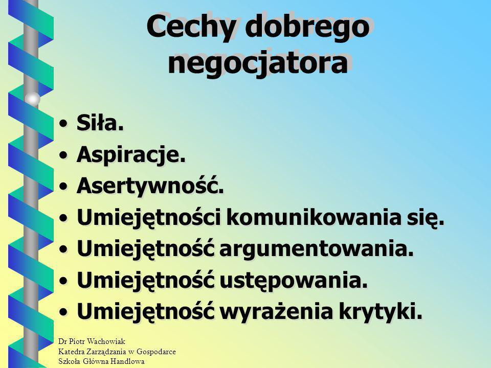 Dr Piotr Wachowiak Katedra Zarządzania w Gospodarce Szkoła Główna Handlowa Cechy dobrego negocjatora Siła.