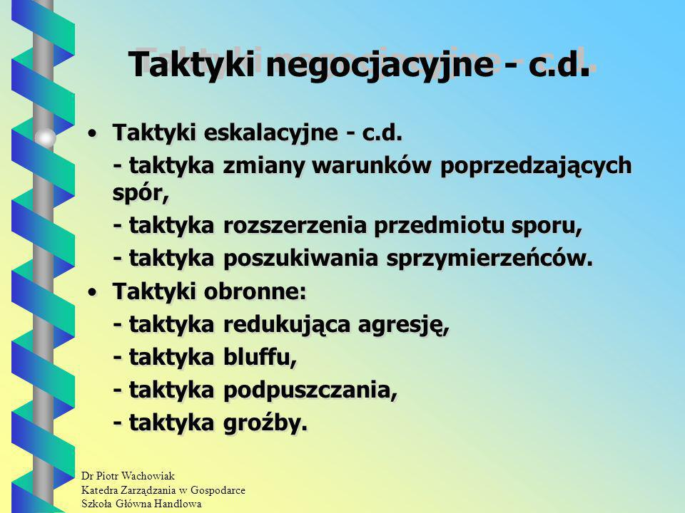 Dr Piotr Wachowiak Katedra Zarządzania w Gospodarce Szkoła Główna Handlowa Taktyki negocjacyjne - c.d.