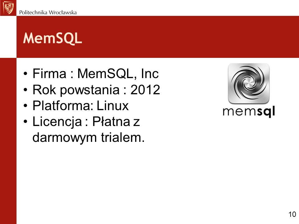 MemSQL Firma : MemSQL, Inc Rok powstania : 2012 Platforma: Linux Licencja : Płatna z darmowym trialem. 10