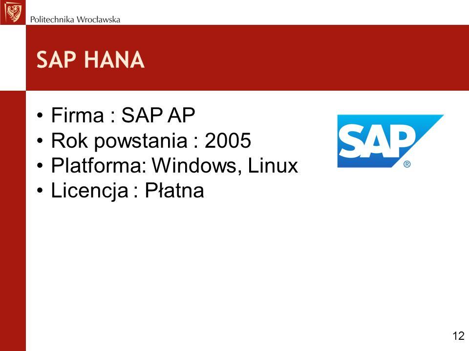 SAP HANA Firma : SAP AP Rok powstania : 2005 Platforma: Windows, Linux Licencja : Płatna 12