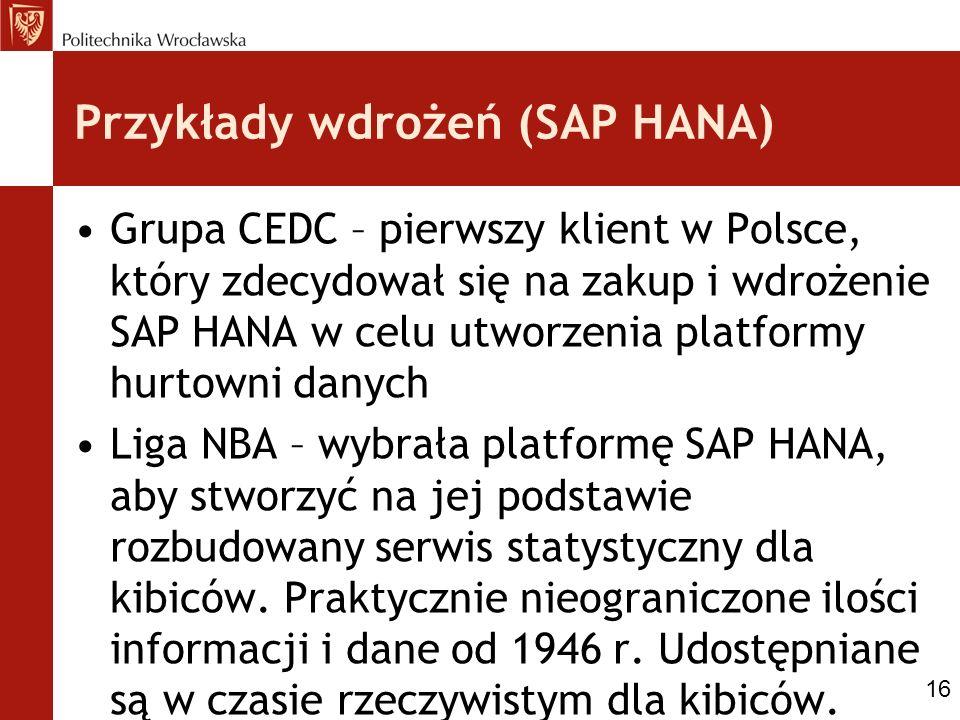 Przykłady wdrożeń (SAP HANA) Grupa CEDC – pierwszy klient w Polsce, który zdecydował się na zakup i wdrożenie SAP HANA w celu utworzenia platformy hurtowni danych Liga NBA – wybrała platformę SAP HANA, aby stworzyć na jej podstawie rozbudowany serwis statystyczny dla kibiców.