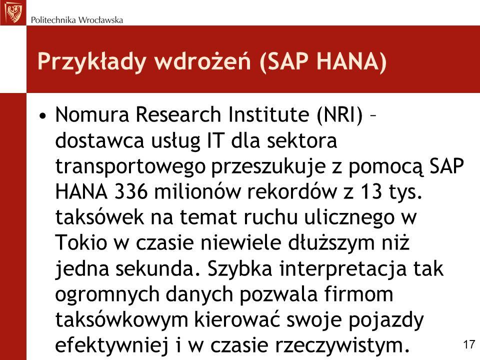 Przykłady wdrożeń (SAP HANA) Nomura Research Institute (NRI) – dostawca usług IT dla sektora transportowego przeszukuje z pomocą SAP HANA 336 milionów rekordów z 13 tys.