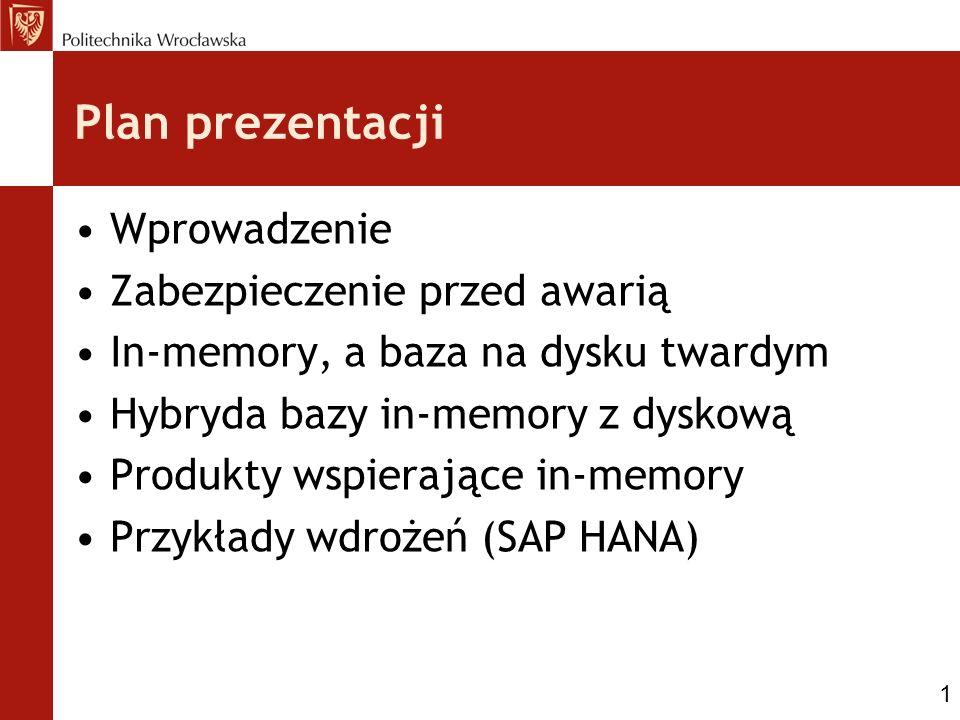 Plan prezentacji Wprowadzenie Zabezpieczenie przed awarią In-memory, a baza na dysku twardym Hybryda bazy in-memory z dyskową Produkty wspierające in-memory Przykłady wdrożeń (SAP HANA) 1