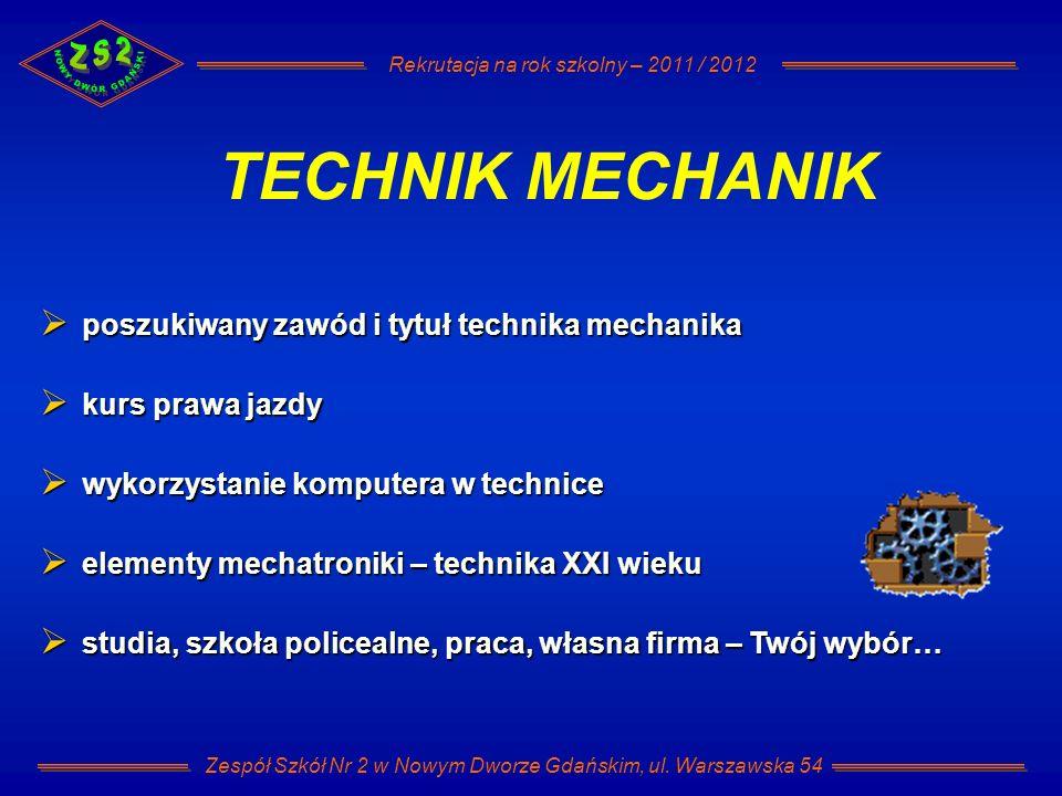 Rekrutacja na rok szkolny – 2011 / 2012 Zespół Szkół Nr 2 w Nowym Dworze Gdańskim, ul. Warszawska 54 TECHNIK MECHANIK poszukiwany zawód i tytuł techni
