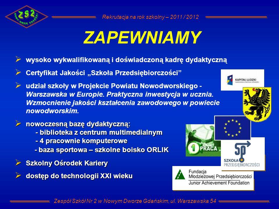 Rekrutacja na rok szkolny – 2011 / 2012 Zespół Szkół Nr 2 w Nowym Dworze Gdańskim, ul. Warszawska 54 ZAPEWNIAMY wysoko wykwalifikowaną i doświadczoną