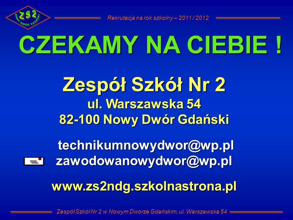 Rekrutacja na rok szkolny – 2011 / 2012 Zespół Szkół Nr 2 w Nowym Dworze Gdańskim, ul. Warszawska 54 Zespół Szkół Nr 2 ul. Warszawska 54 82-100 Nowy D
