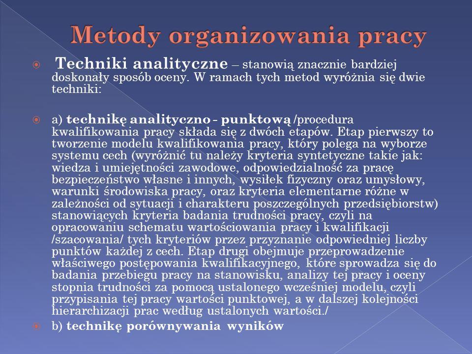 Techniki analityczne – stanowią znacznie bardziej doskonały sposób oceny. W ramach tych metod wyróżnia się dwie techniki: a) technikę analityczno - pu