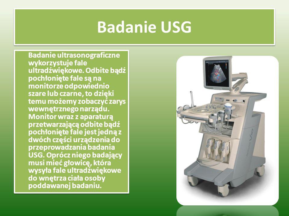 Badanie USG Badanie ultrasonograficzne wykorzystuje fale ultradźwiękowe.