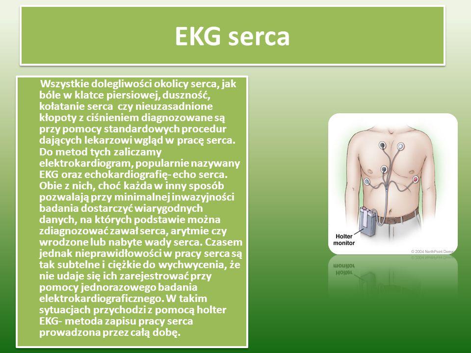 EKG serca Wszystkie dolegliwości okolicy serca, jak bóle w klatce piersiowej, duszność, kołatanie serca czy nieuzasadnione kłopoty z ciśnieniem diagnozowane są przy pomocy standardowych procedur dających lekarzowi wgląd w pracę serca.