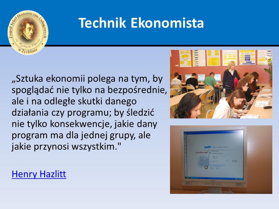Technik Ekonomista Sztuka ekonomii polega na tym, by spoglądać nie tylko na bezpośrednie, ale i na odległe skutki danego działania czy programu; by śl