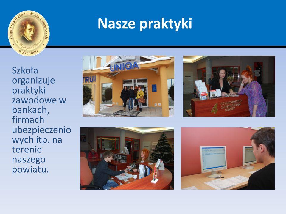 Nasze praktyki Szkoła organizuje praktyki zawodowe w bankach, firmach ubezpieczenio wych itp. na terenie naszego powiatu.