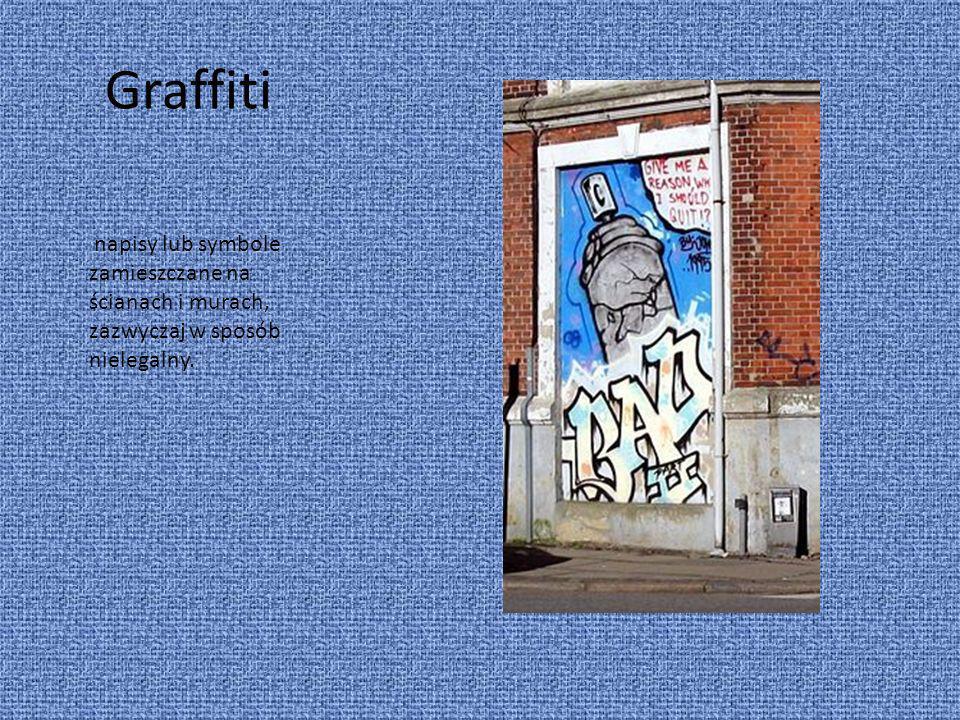 Graffiti napisy lub symbole zamieszczane na ścianach i murach, zazwyczaj w sposób nielegalny.