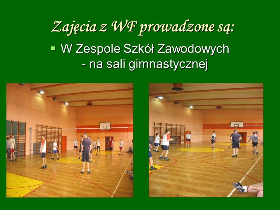 Zajęcia z WF prowadzone są: W Zespole Szkół Zawodowych - na sali gimnastycznej W Zespole Szkół Zawodowych - na sali gimnastycznej