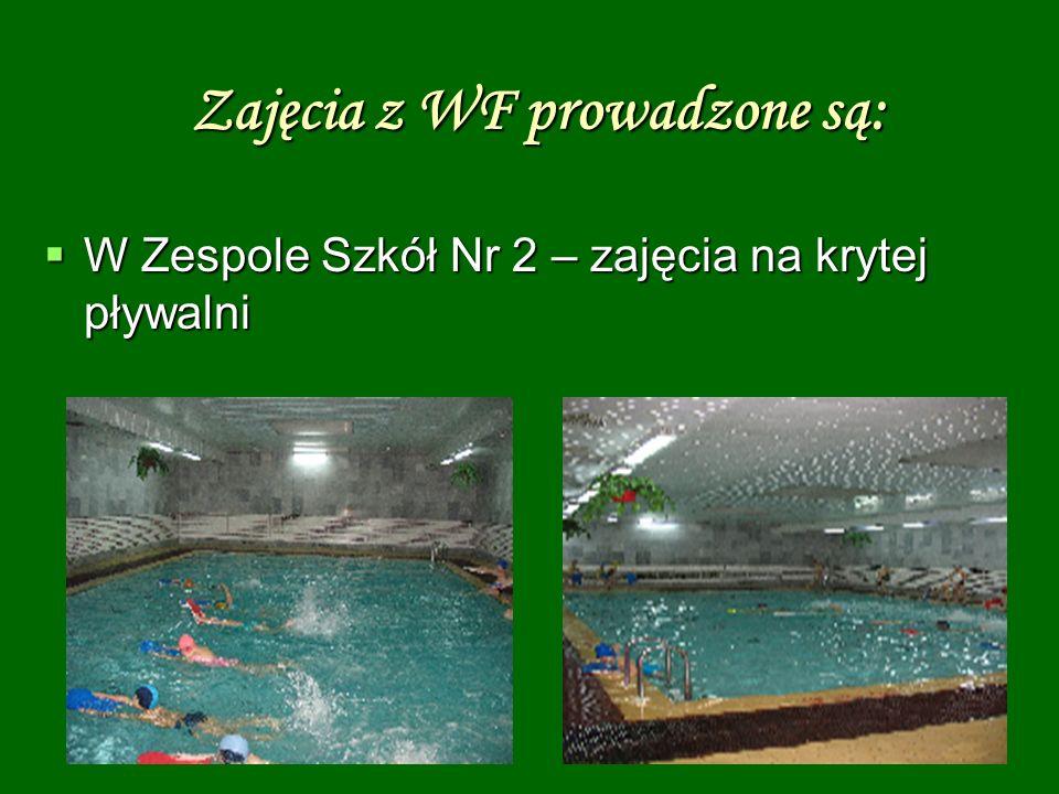 Zajęcia z WF prowadzone są: W Zespole Szkół Nr 2 – zajęcia na krytej pływalni W Zespole Szkół Nr 2 – zajęcia na krytej pływalni