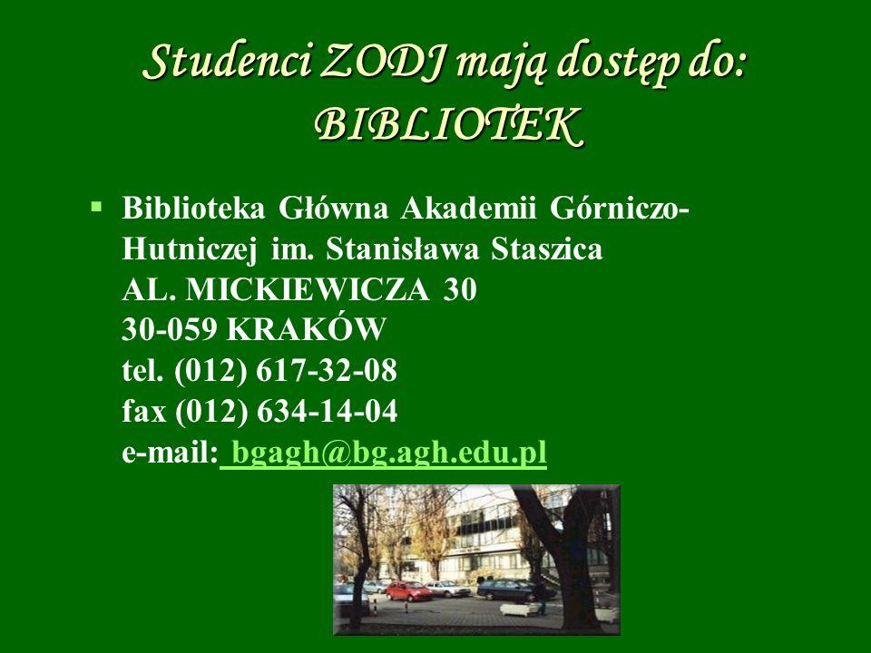 Studenci ZODJ mają dostęp do: BIBLIOTEK Biblioteka Główna Akademii Górniczo- Hutniczej im. Stanisława Staszica AL. MICKIEWICZA 30 30-059 KRAKÓW tel. (