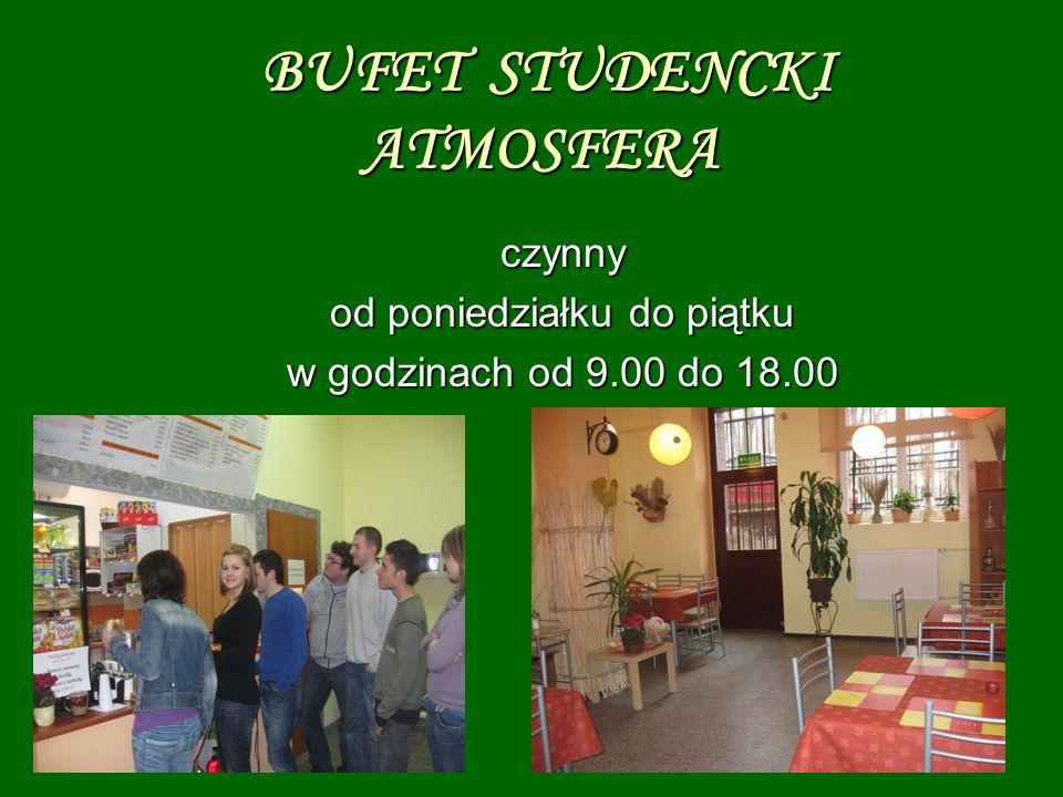 BUFET STUDENCKI ATMOSFERA BUFET STUDENCKI ATMOSFERA czynny od poniedziałku do piątku w godzinach od 9.00 do 18.00